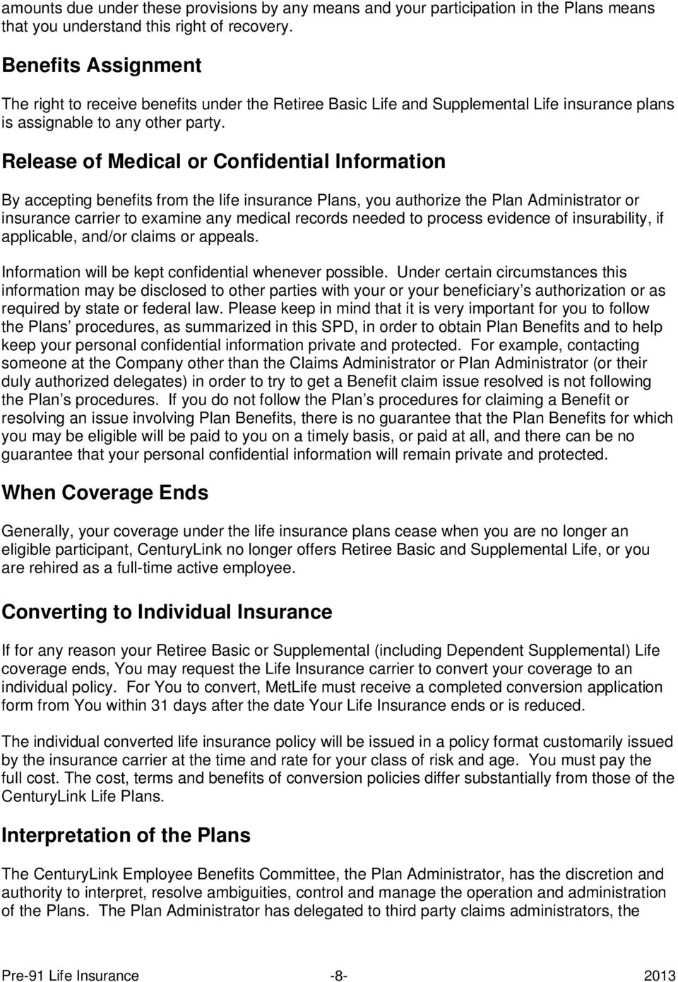Release of Medical or Confidential Information By accepting benefits from the life insurance Plans, you authorize the Plan Administrator or insurance carrier to examine any medical records needed to