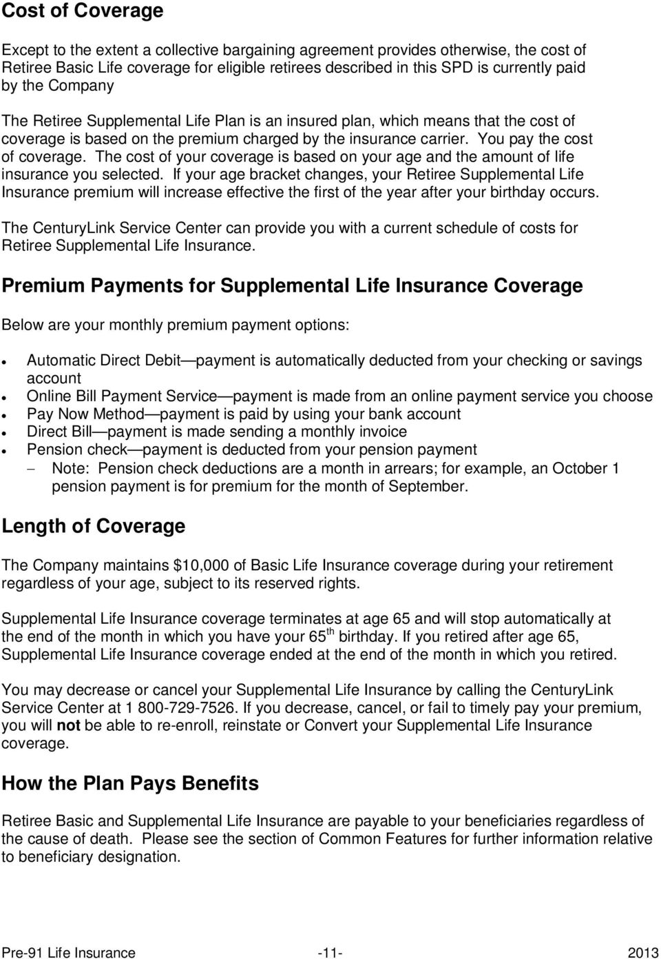 The cost of your coverage is based on your age and the amount of life insurance you selected.