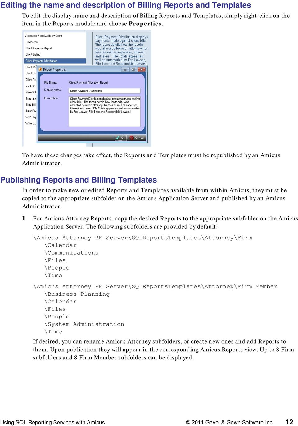 Publishing Reports and Billing Templates In order to make new or edited Reports and Templates available from within Amicus, they must be copied to the appropriate subfolder on the Amicus Application