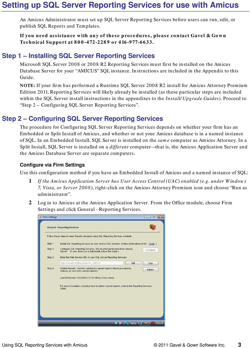 Step 1 Installing SQL Server Reporting Services Microsoft SQL Server 2008 or 2008 R2 Reporting Services must first be installed on the Amicus Database Server for your AMICUS SQL instance.