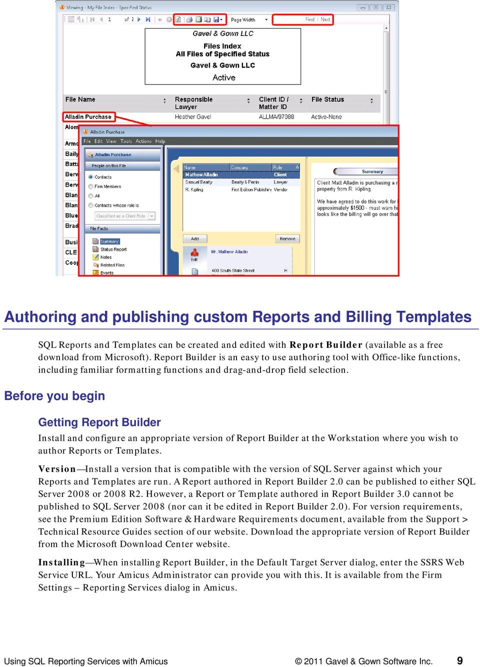 Before you begin Getting Report Builder Install and configure an appropriate version of Report Builder at the Workstation where you wish to author Reports or Templates.