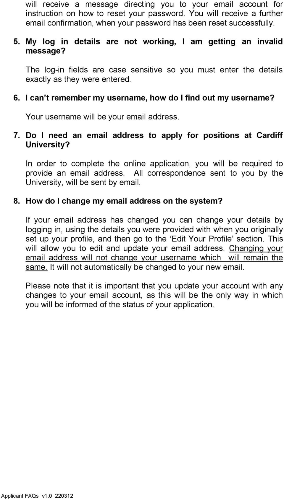 I can t remember my username, how do I find out my username? Your username will be your email address. 7. Do I need an email address to apply for positions at Cardiff University?