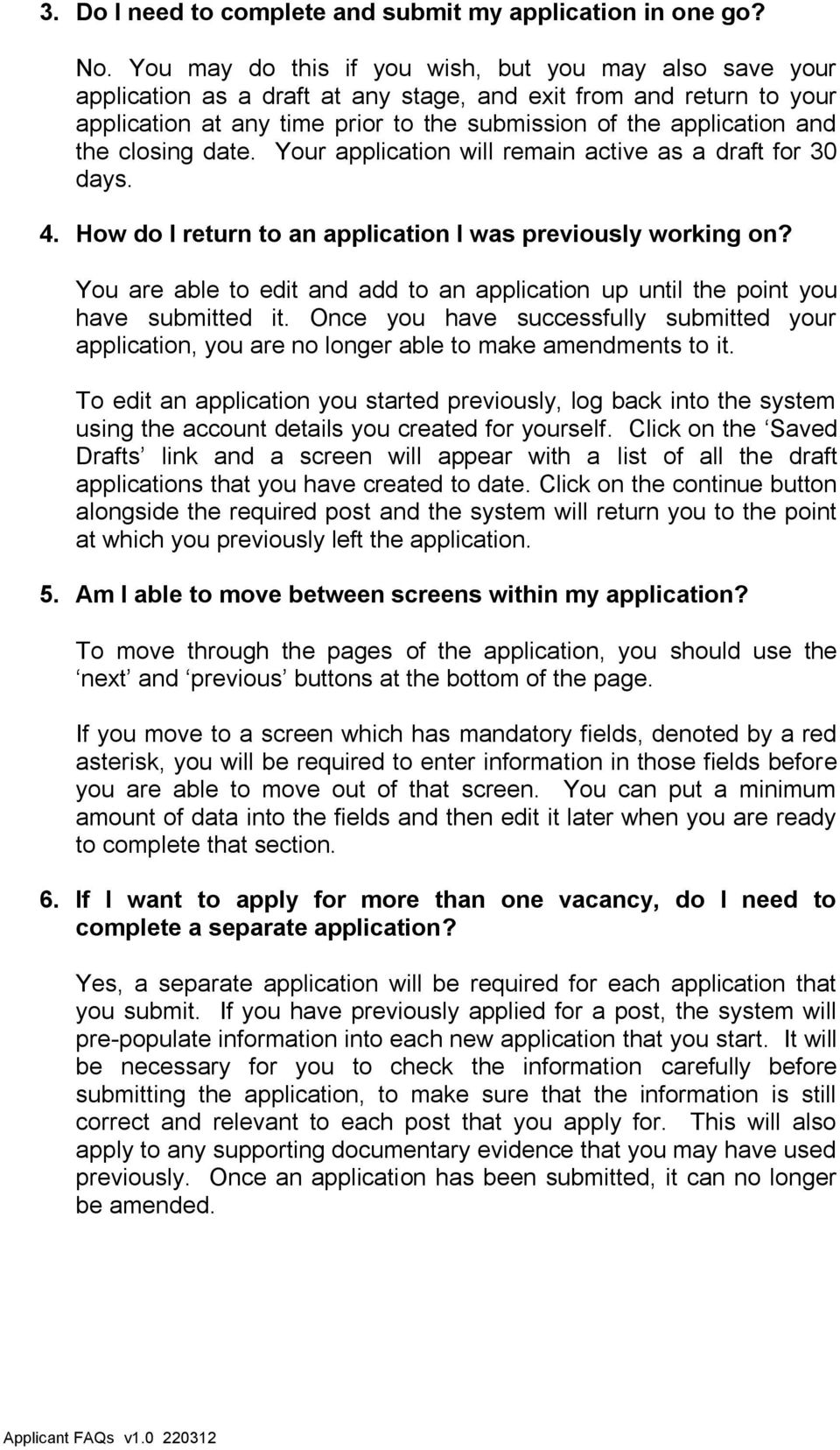 the closing date. Your application will remain active as a draft for 30 days. 4. How do I return to an application I was previously working on?