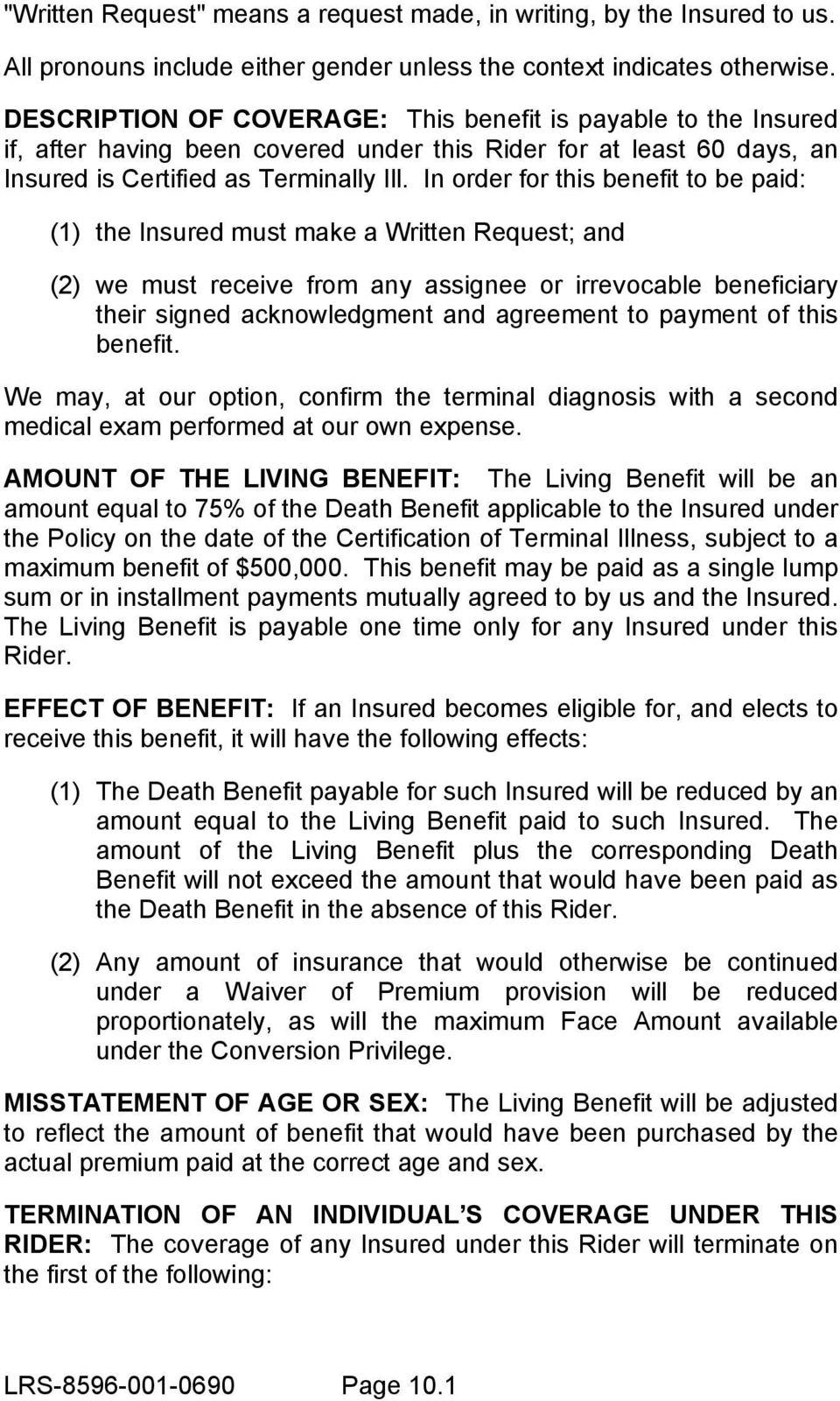 In order for this benefit to be paid: (1) the Insured must make a Written Request; and (2) we must receive from any assignee or irrevocable beneficiary their signed acknowledgment and agreement to