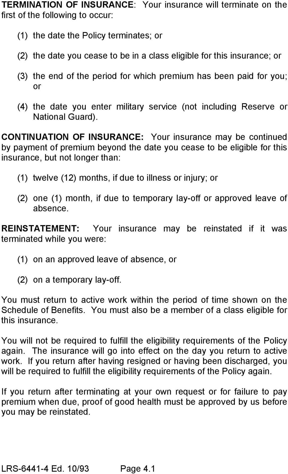 CONTINUATION OF INSURANCE: Your insurance may be continued by payment of premium beyond the date you cease to be eligible for this insurance, but not longer than: (1) twelve (12) months, if due to