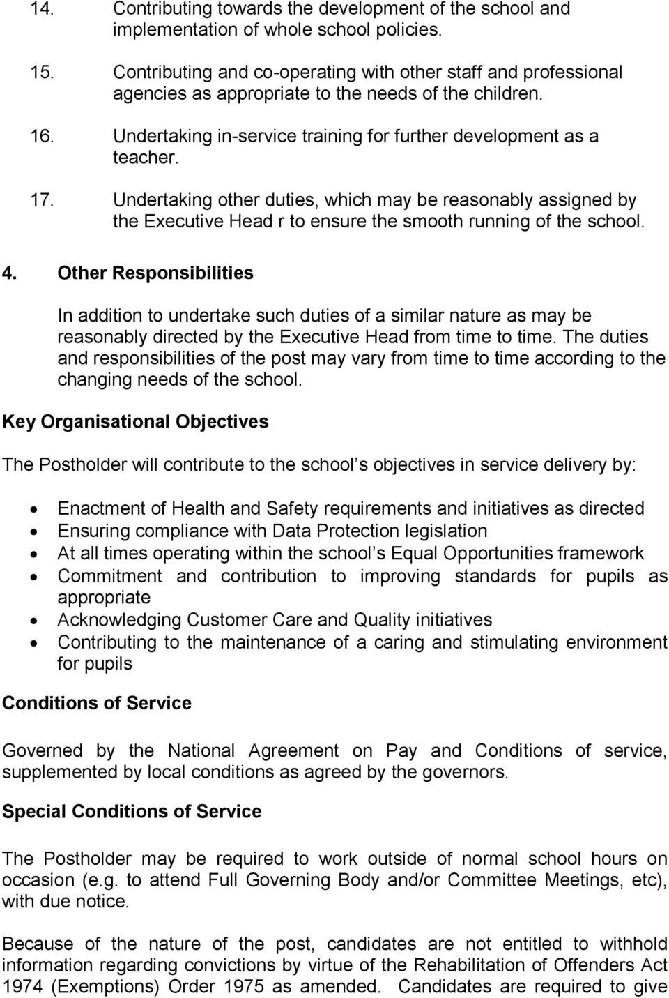 Undertaking other duties, which may be reasonably assigned by the Executive Head r to ensure the smooth running of the school. 4.