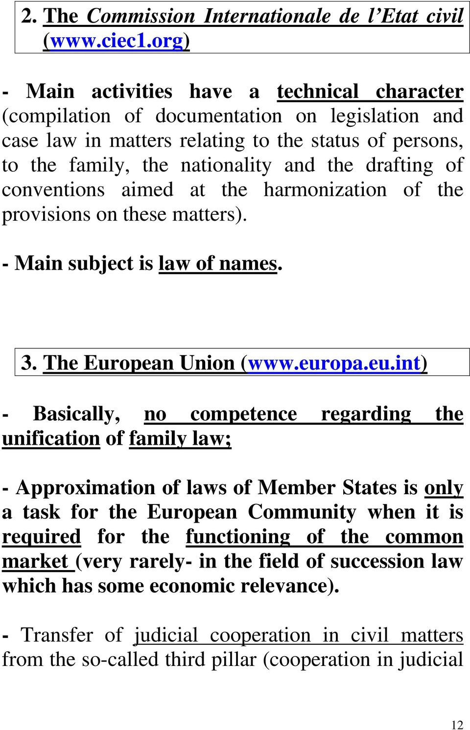 drafting of conventions aimed at the harmonization of the provisions on these matters). - Main subject is law of names. 3. The European Union (www.eur