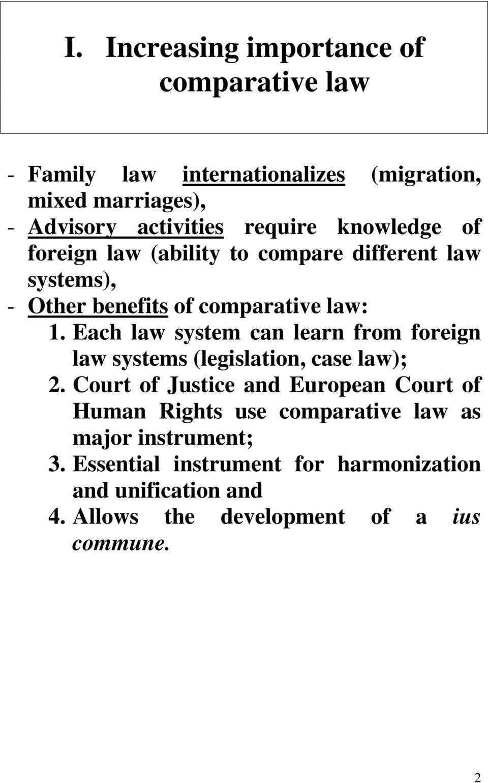 Each law system can learn from foreign law systems (legislation, case law); 2.