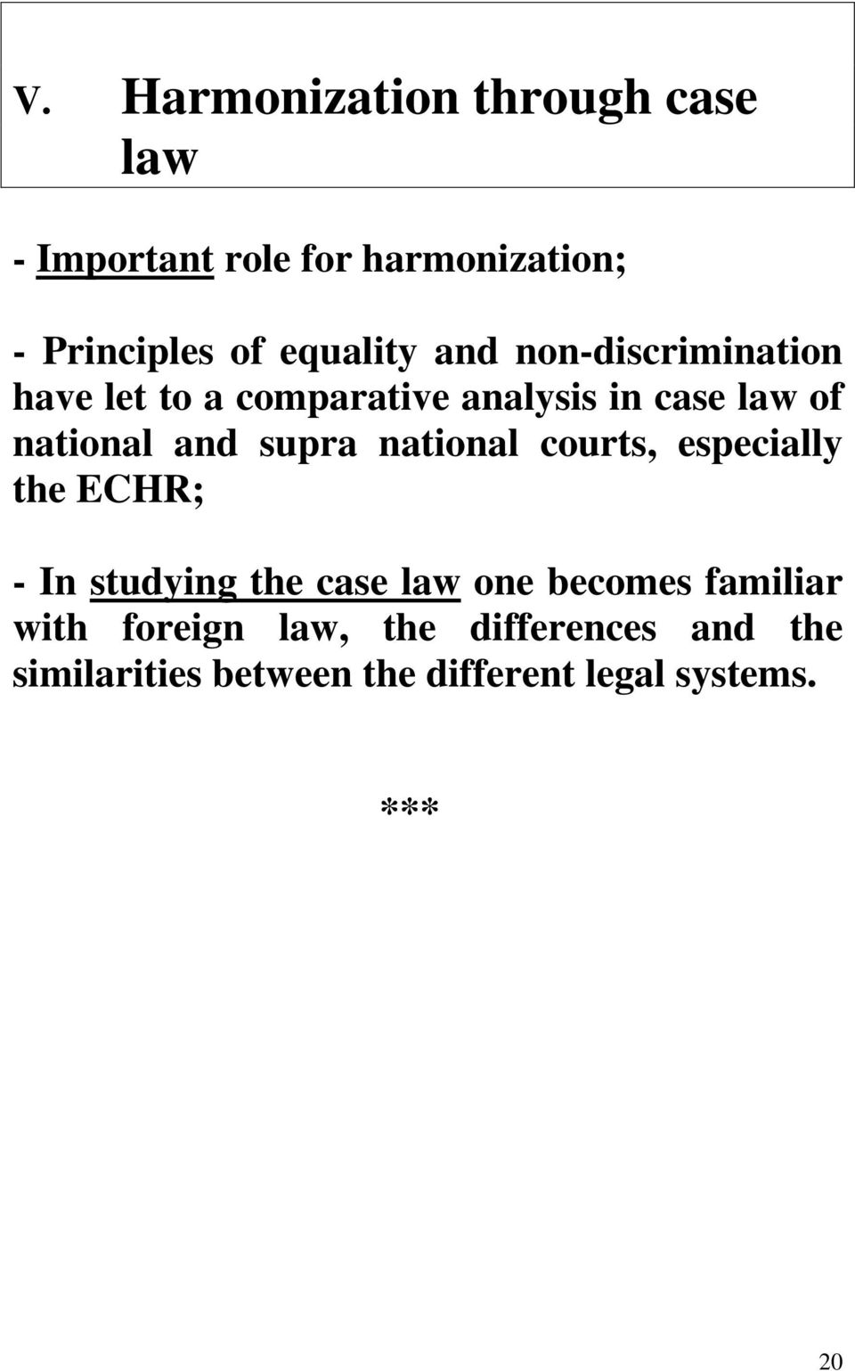and supra national courts, especially the ECHR; - In studying the case law one becomes