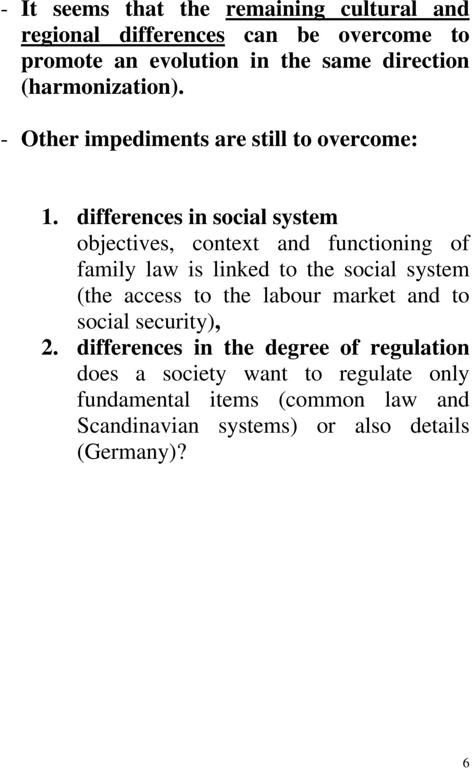 differences in social system objectives, context and functioning of family law is linked to the social system (the access to the