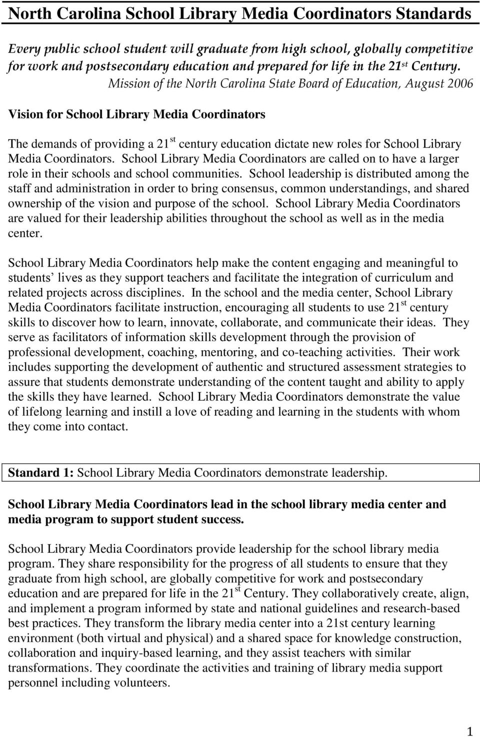 Mission of the North Carolina State Board of Education, August 2006 Vision for School Library Media Coordinators The demands of providing a 21 st century education dictate new roles for School