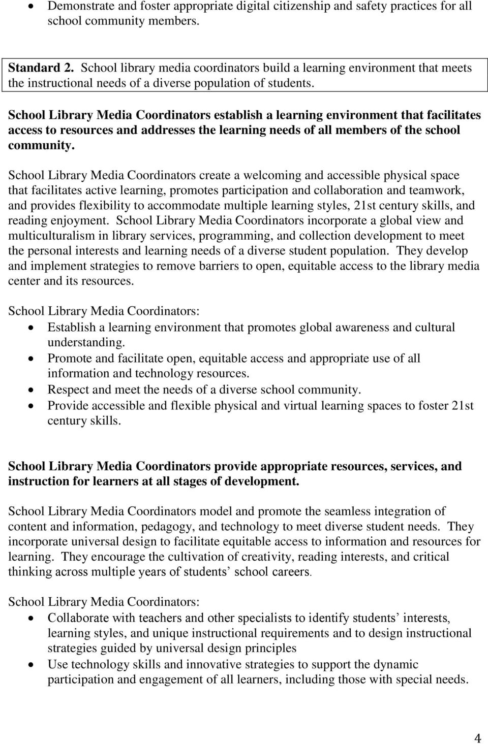 School Library Media Coordinators establish a learning environment that facilitates access to resources and addresses the learning needs of all members of the school community.