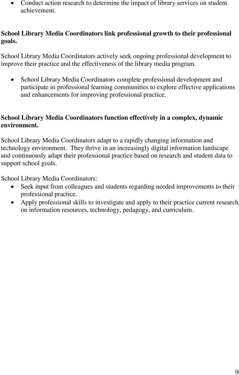 School Library Media Coordinators complete professional development and participate in professional learning communities to explore effective applications and enhancements for improving professional