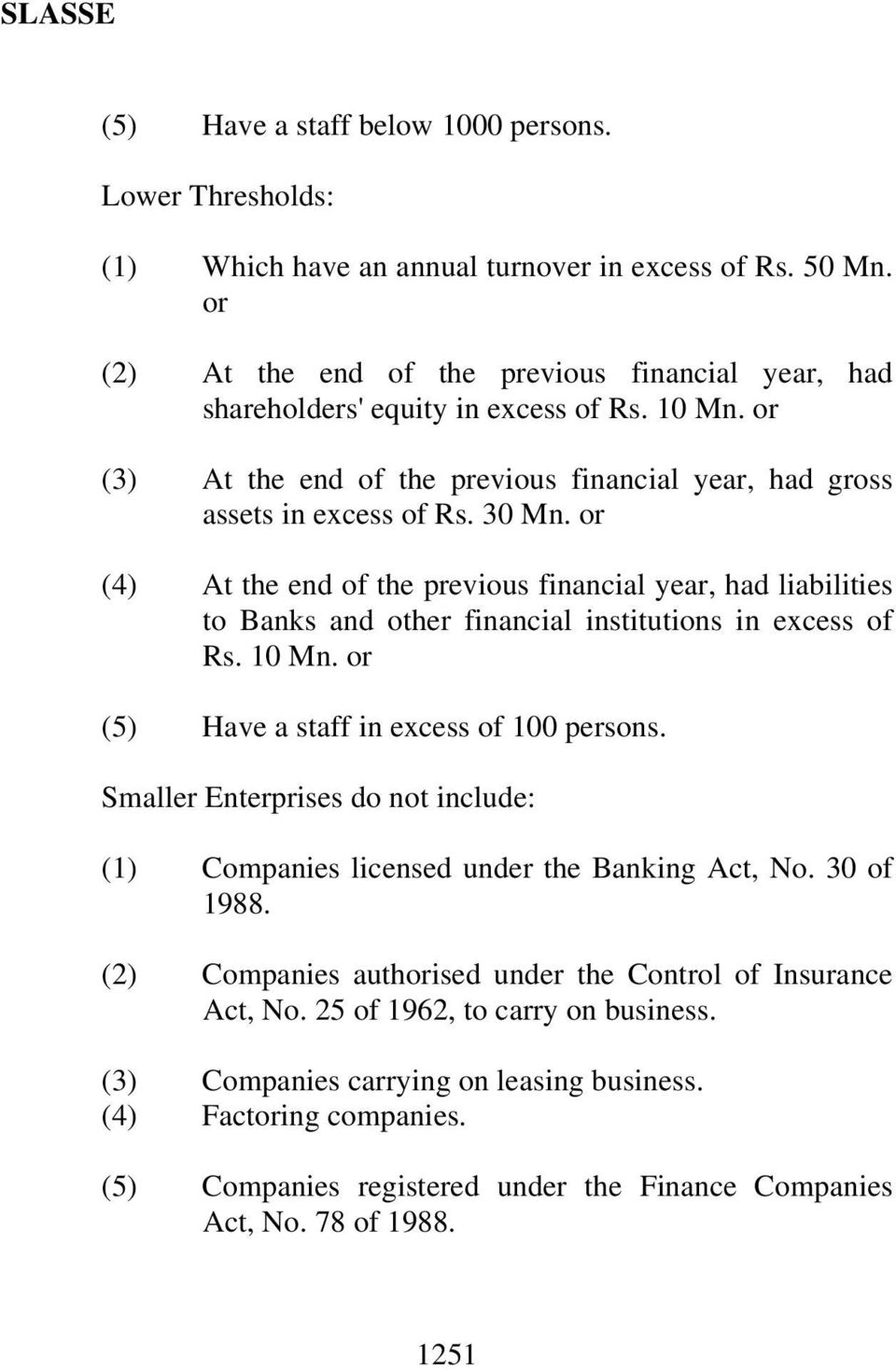 or (4) At the end of the previous financial year, had liabilities to Banks and other financial institutions in excess of Rs. 10 Mn. or (5) Have a staff in excess of 100 persons.