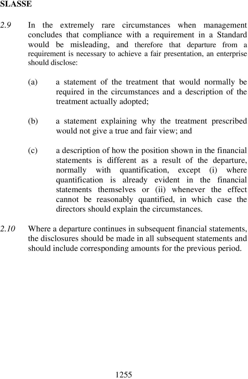 a statement explaining why the treatment prescribed would not give a true and fair view; and a description of how the position shown in the financial statements is different as a result of the