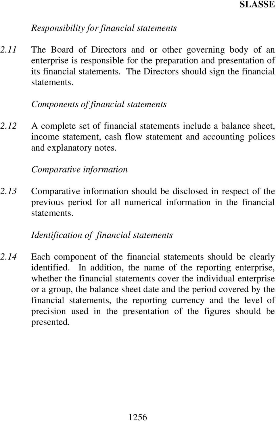 12 A complete set of financial statements include a balance sheet, income statement, cash flow statement and accounting polices and explanatory notes. Comparative information 2.
