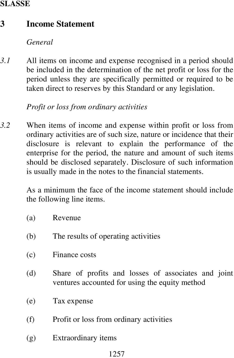taken direct to reserves by this Standard or any legislation. Profit or loss from ordinary activities 3.
