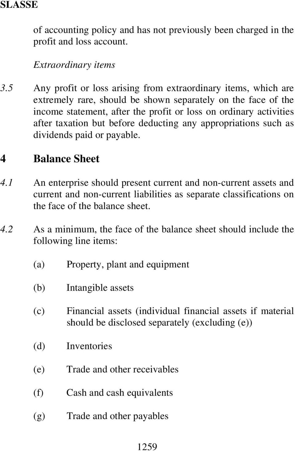 taxation but before deducting any appropriations such as dividends paid or payable. 4 Balance Sheet 4.