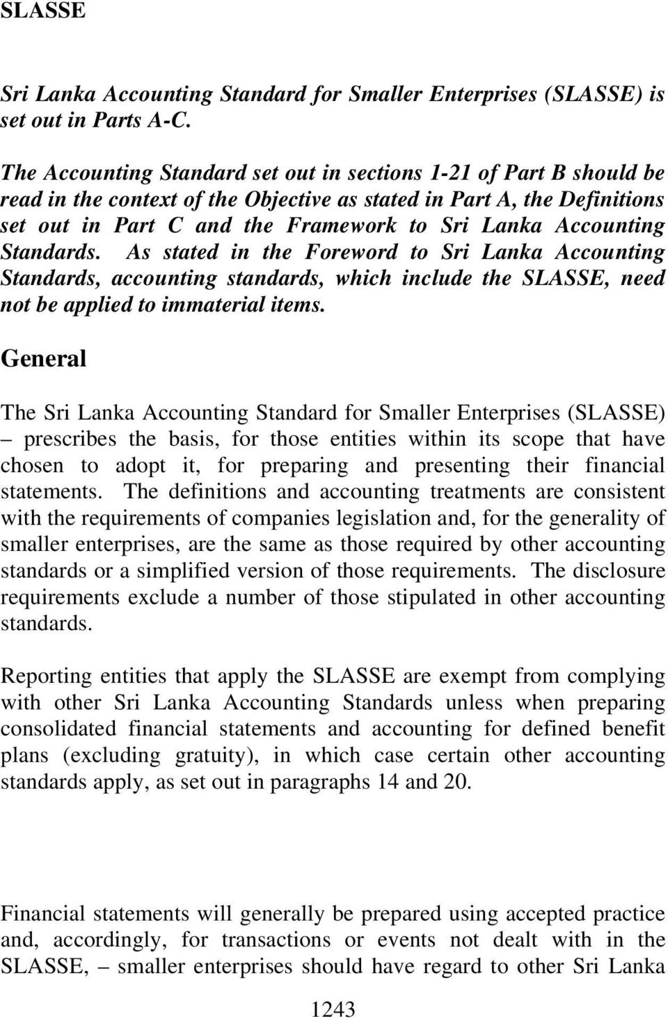 Accounting Standards. As stated in the Foreword to Sri Lanka Accounting Standards, accounting standards, which include the SLASSE, need not be applied to immaterial items.