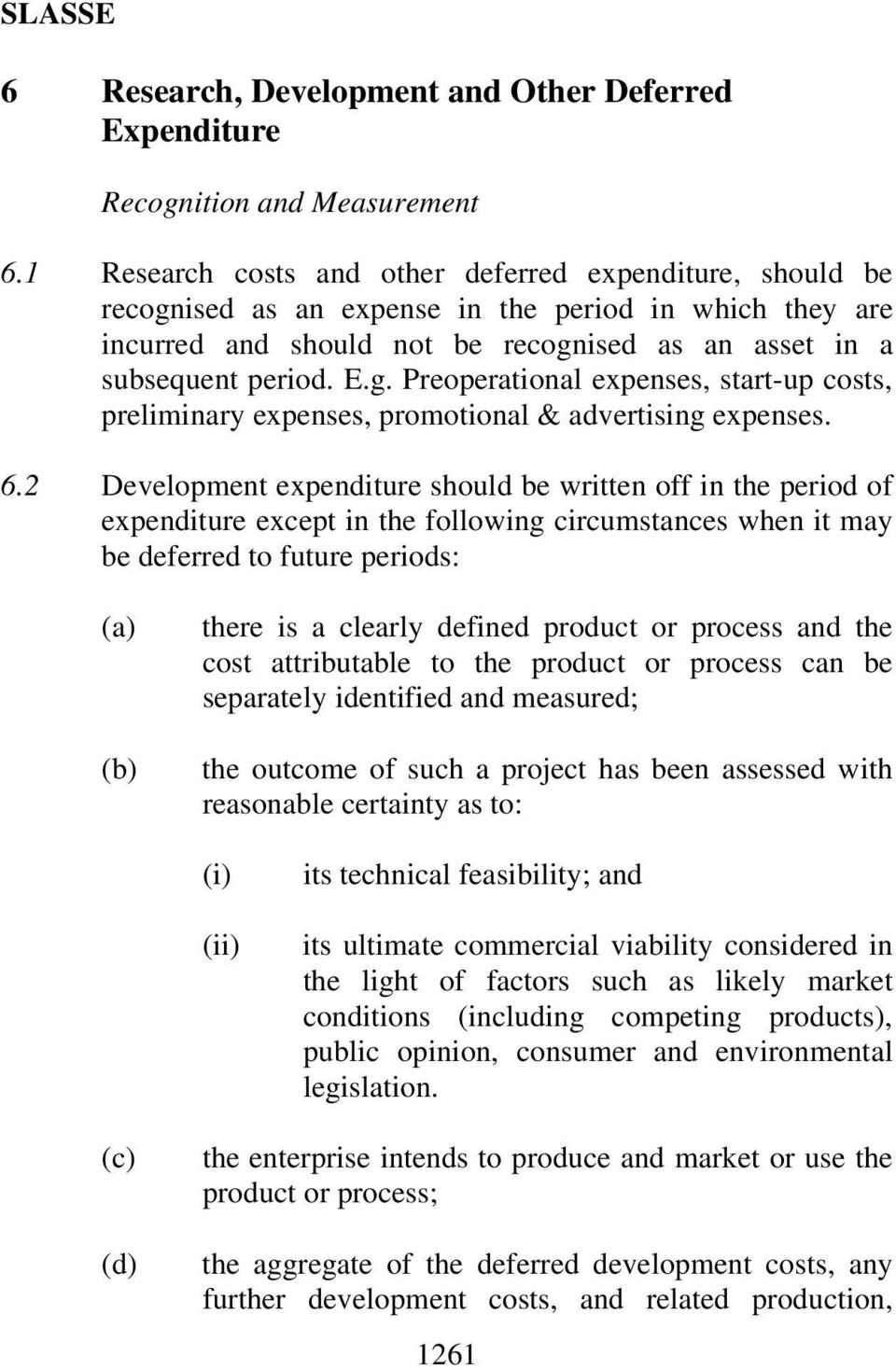 6.2 Development expenditure should be written off in the period of expenditure except in the following circumstances when it may be deferred to future periods: there is a clearly defined product or