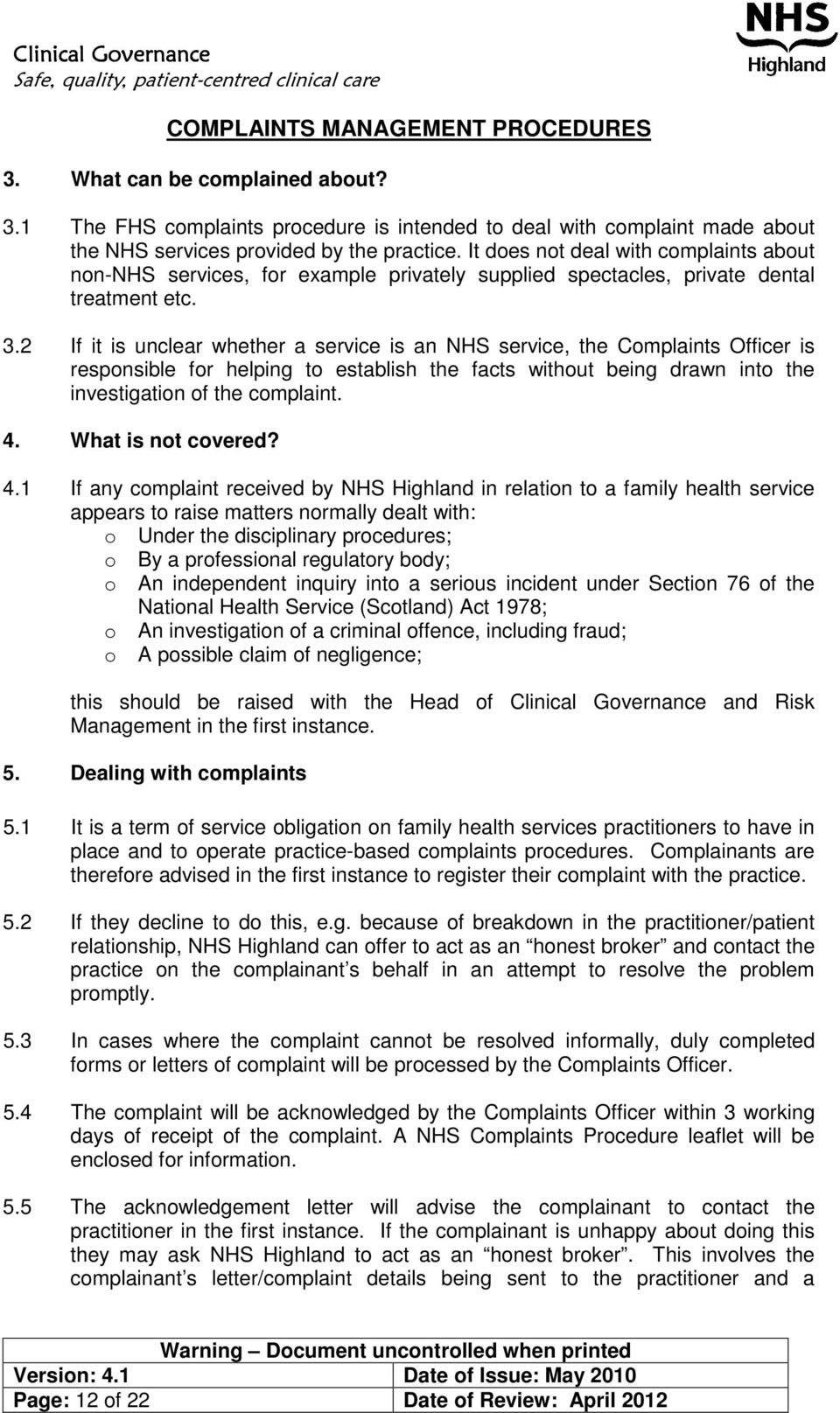 2 If it is unclear whether a service is an NHS service, the Complaints Officer is responsible for helping to establish the facts without being drawn into the investigation of the complaint. 4.