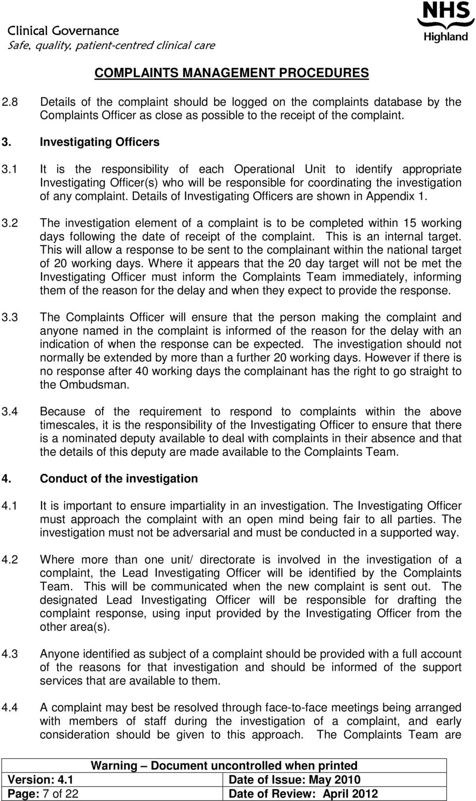 Details of Investigating Officers are shown in Appendix 1. 3.2 The investigation element of a complaint is to be completed within 15 working days following the date of receipt of the complaint.