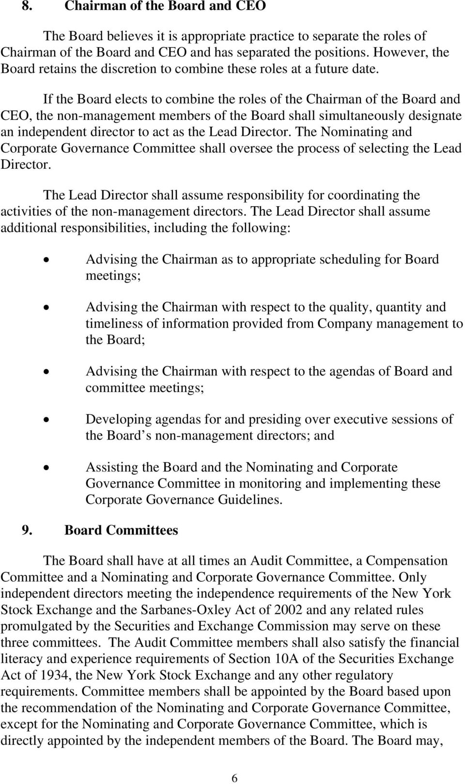 If the Board elects to combine the roles of the Chairman of the Board and CEO, the non-management members of the Board shall simultaneously designate an independent director to act as the Lead