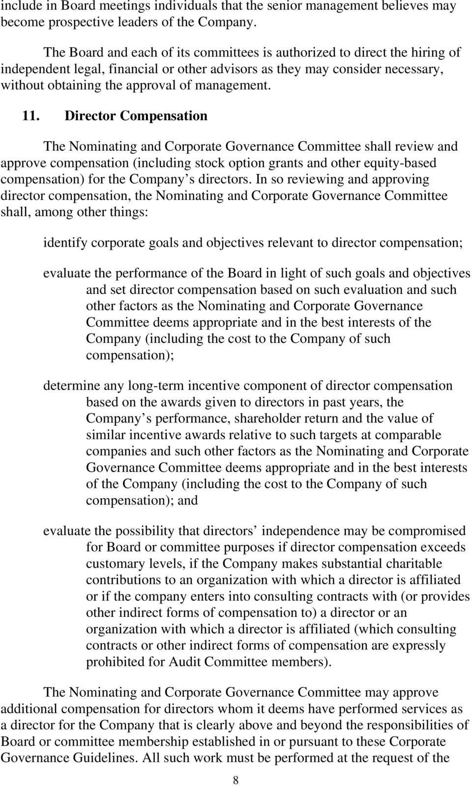 11. Director Compensation The Nominating and Corporate Governance Committee shall review and approve compensation (including stock option grants and other equity-based compensation) for the Company s