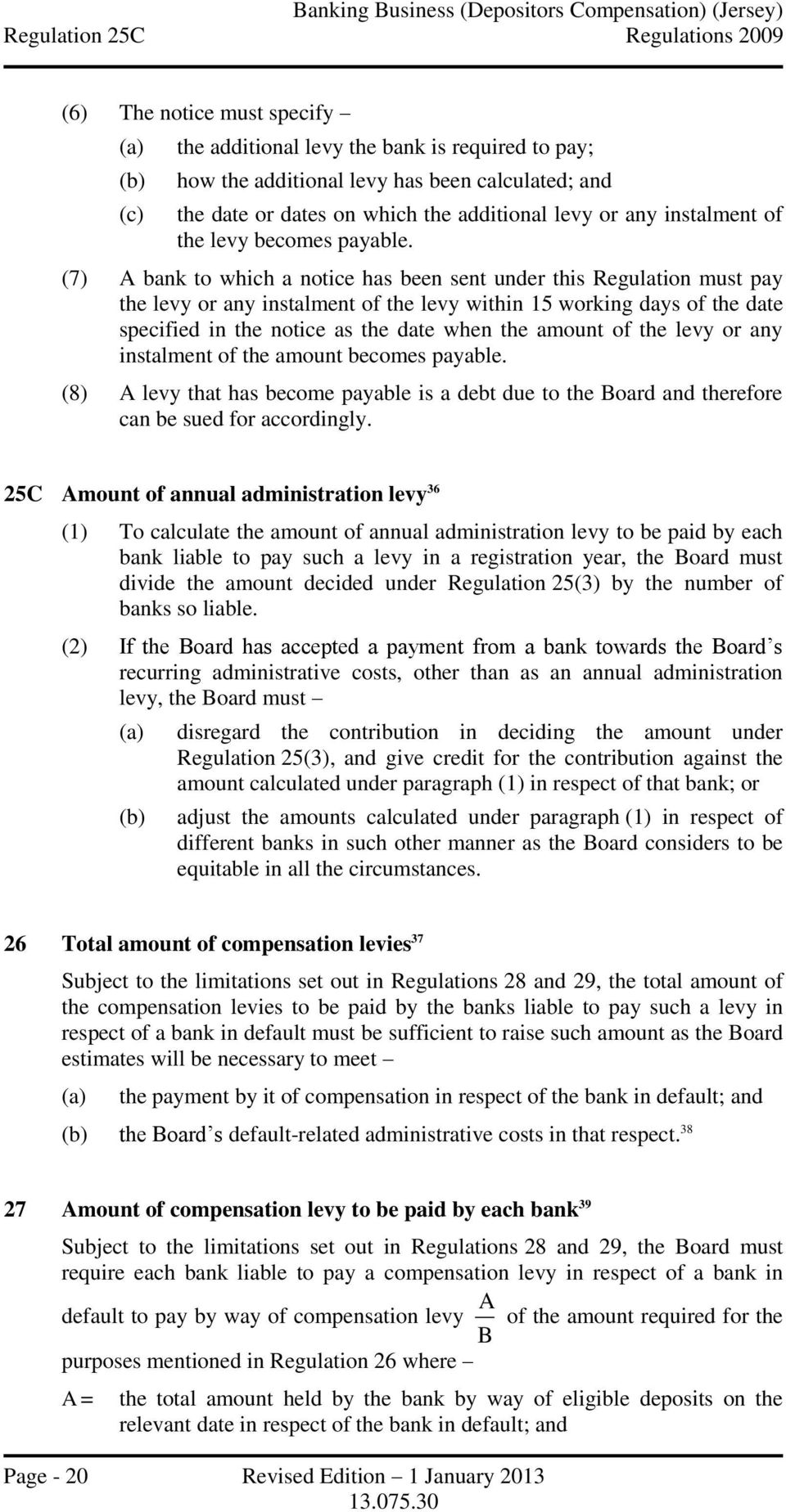 (7) A bank to which a notice has been sent under this Regulation must pay the levy or any instalment of the levy within 15 working days of the date specified in the notice as the date when the amount