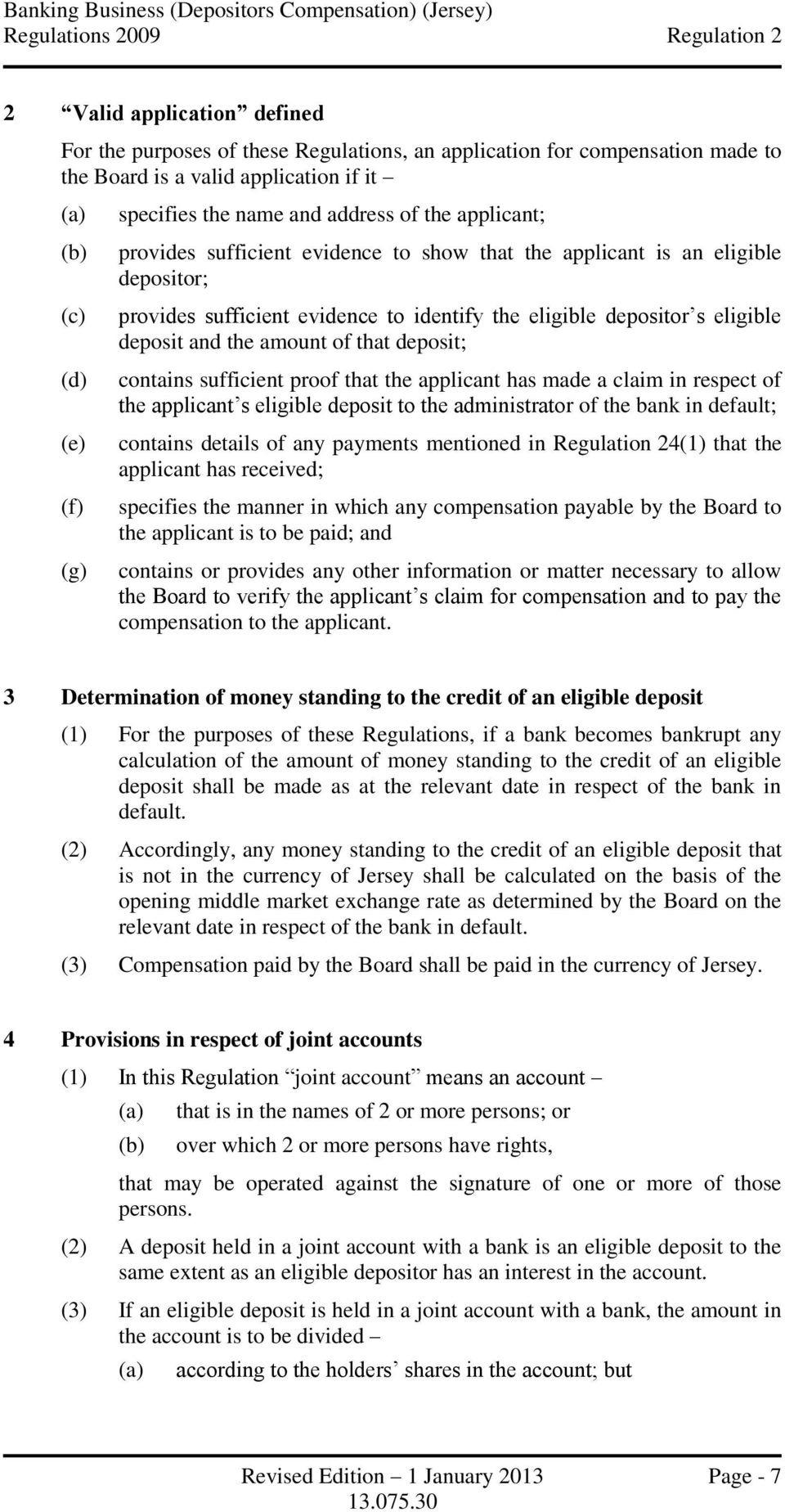 identify the eligible depositor s eligible deposit and the amount of that deposit; contains sufficient proof that the applicant has made a claim in respect of the applicant s eligible deposit to the