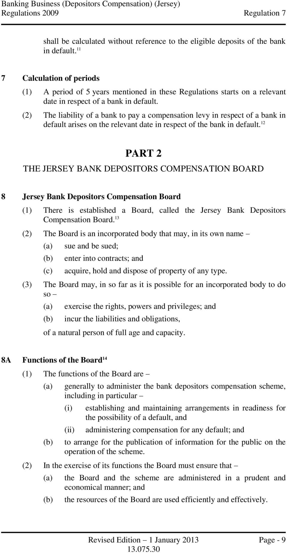 (2) The liability of a bank to pay a compensation levy in respect of a bank in default arises on the relevant date in respect of the bank in default.