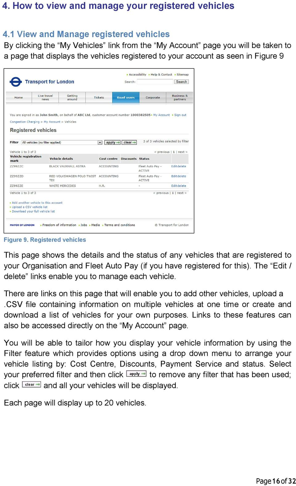 Figure 9. Registered vehicles This page shows the details and the status of any vehicles that are registered to your Organisation and Fleet Auto Pay (if you have registered for this).