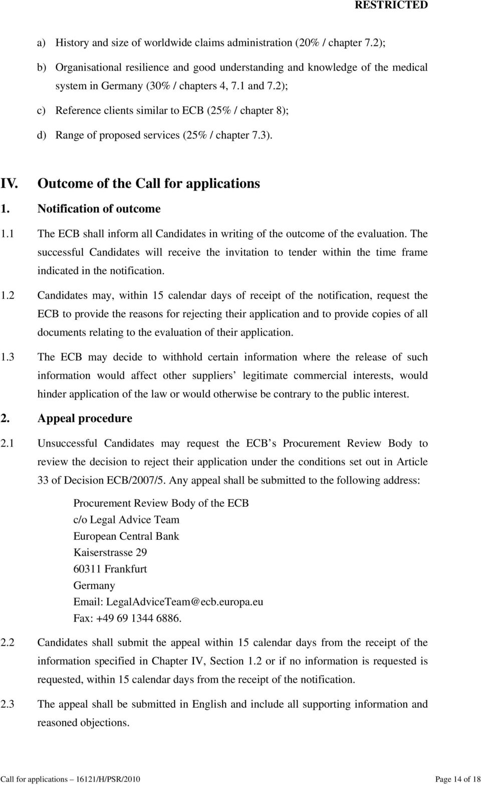1 The ECB shall inform all Candidates in writing of the outcome of the evaluation. The successful Candidates will receive the invitation to tender within the time frame indicated in the notification.
