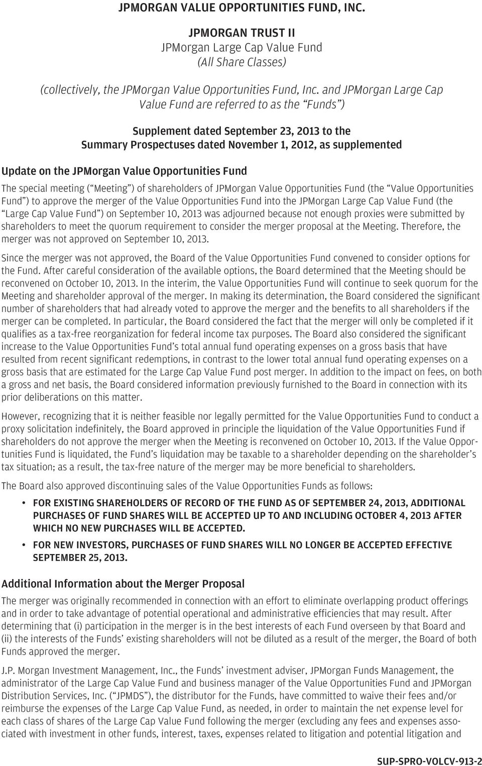 Opportunities Fund The special meeting ( Meeting ) of shareholders of JPMorgan Value Opportunities Fund (the Value Opportunities Fund ) to approve the merger of the Value Opportunities Fund into the