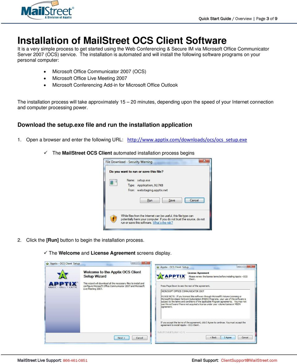 The installation is automated and will install the following software programs on your personal computer: Microsoft Office Communicator 2007 (OCS) Microsoft Office Live Meeting 2007 Microsoft