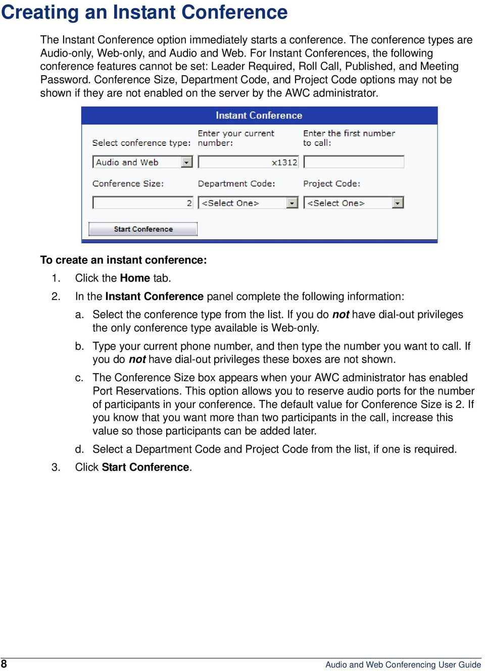 Conference Size, Department Code, and Project Code options may not be shown if they are not enabled on the server by the AWC administrator. To create an instant conference: 1. Click the Home tab. 2.