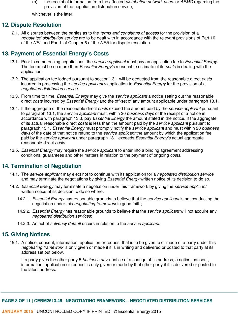 Part 10 of the NEL and Part L of Chapter 6 of the NER for dispute resolution. 13. Payment of Essential Energy s Costs 13.1. Prior to commencing negotiations, the service applicant must pay an application fee to Essential Energy.