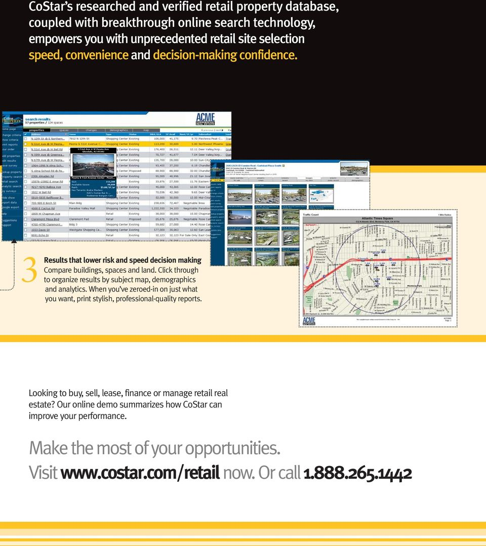 Click through to organize results by subject map, demographics and analytics. When you ve zeroed-in on just what you want, print stylish, professional-quality reports.