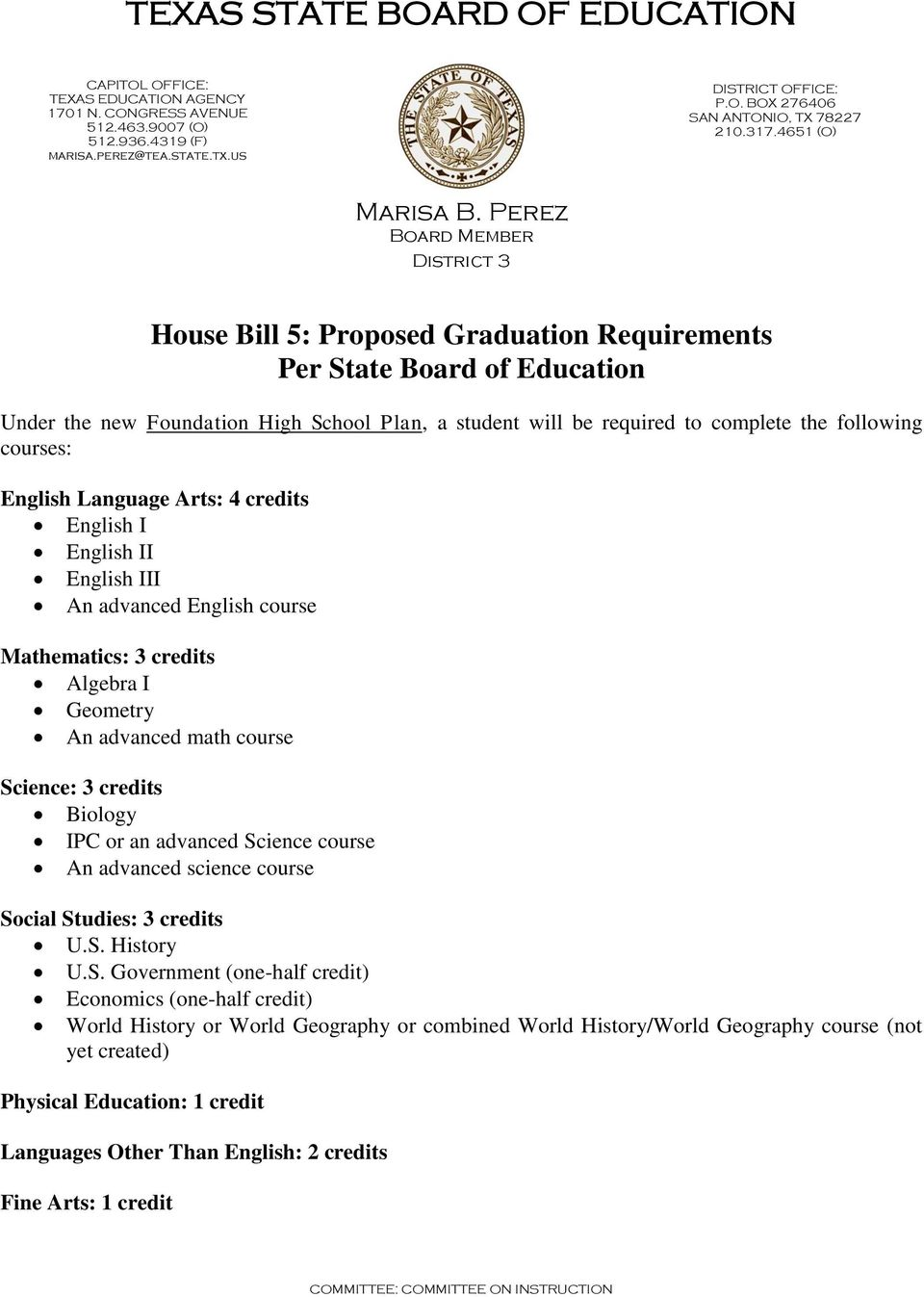 Perez Board Member District 3 House Bill 5: Proposed Graduation Requirements Per State Board of Education Under the new Foundation High School Plan, a student will be required to complete the