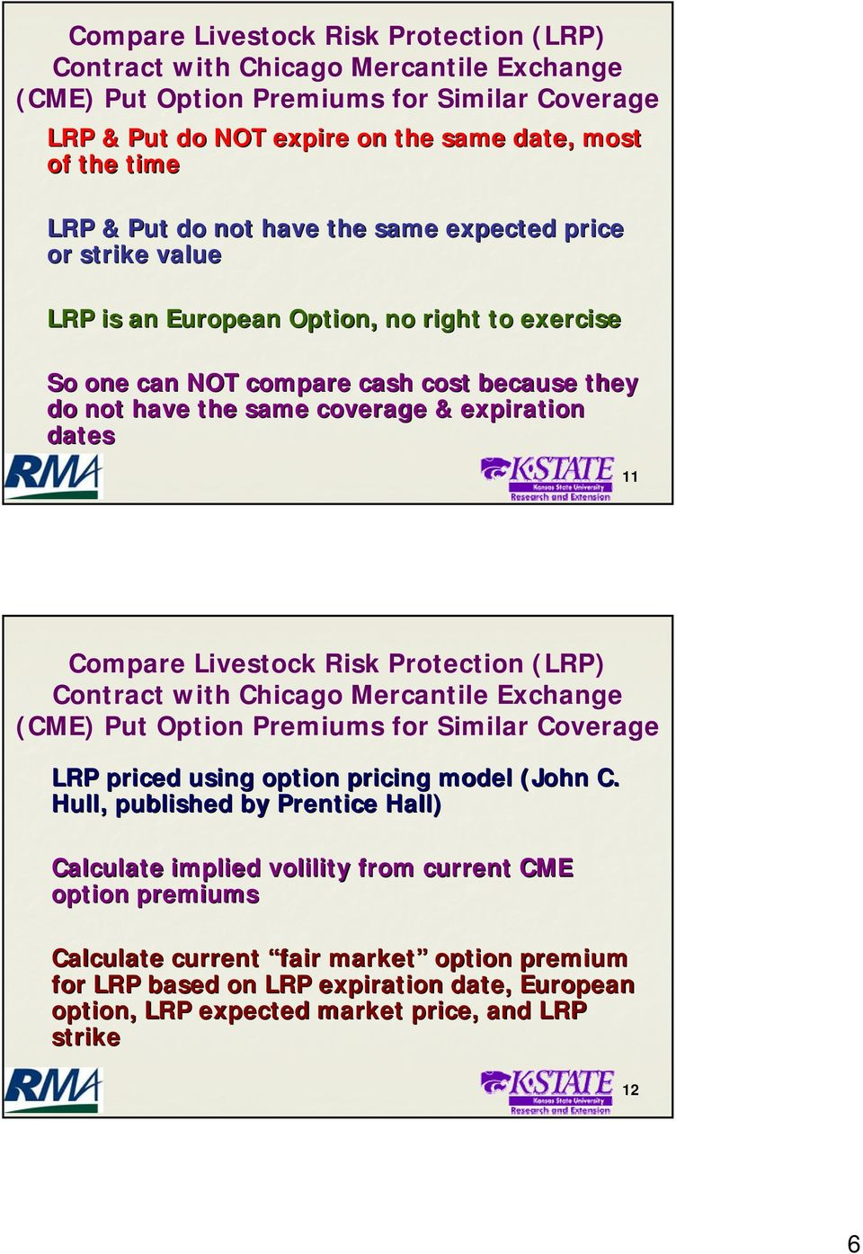 Compare Livestock Risk Protection (LRP) LRP priced using option pricing model (John C.