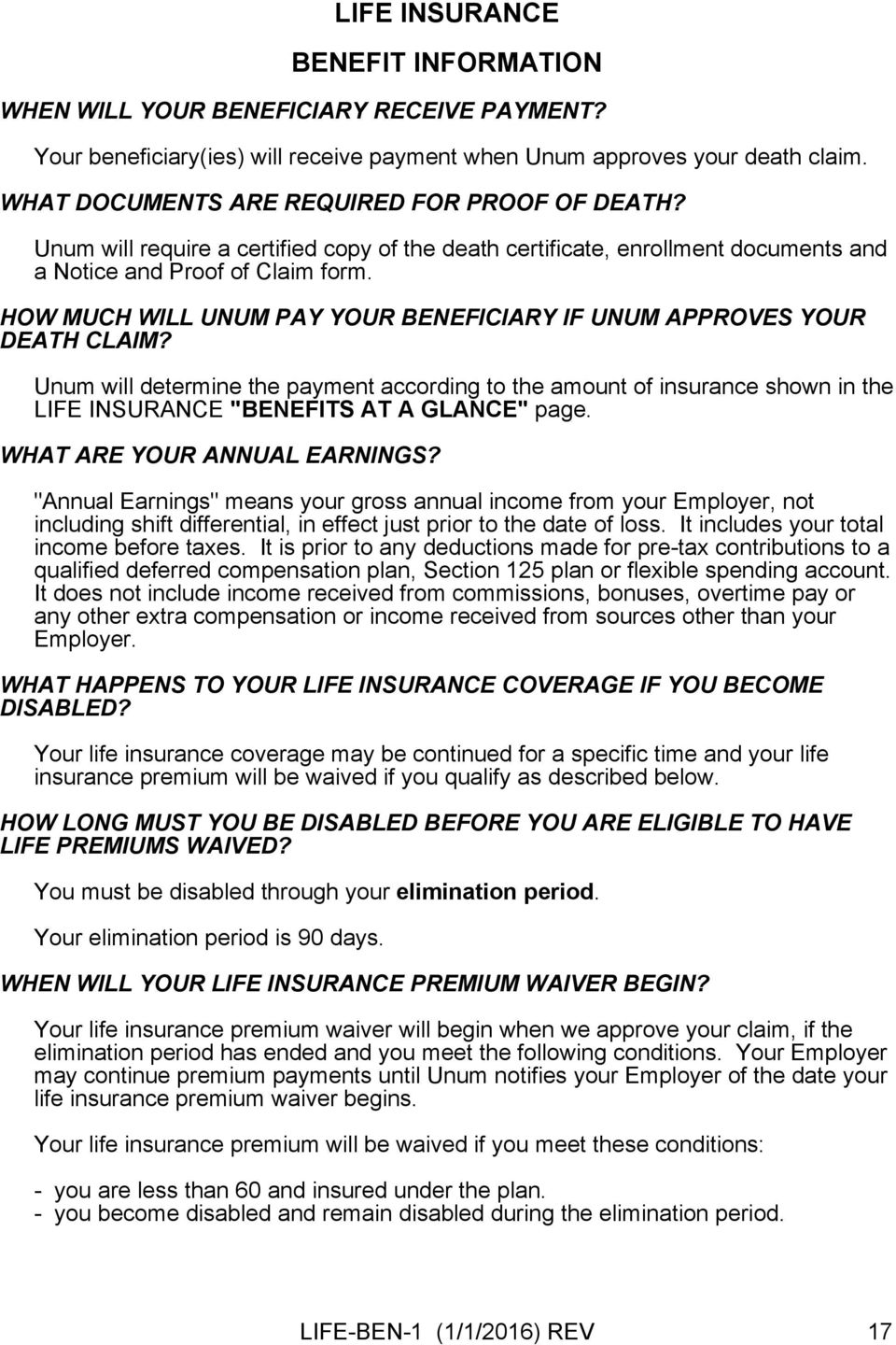 "HOW MUCH WILL UNUM PAY YOUR BENEFICIARY IF UNUM APPROVES YOUR DEATH CLAIM? Unum will determine the payment according to the amount of insurance shown in the LIFE INSURANCE ""BENEFITS AT A GLANCE"" page."