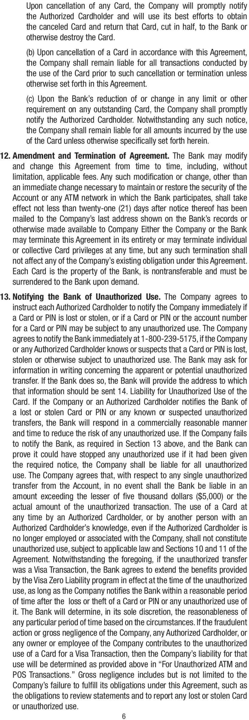 (b) Upon cancellation of a Card in accordance with this Agreement, the Company shall remain liable for all transactions conducted by the use of the Card prior to such cancellation or termination