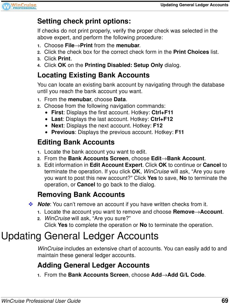 Locating Existing Bank Accounts You can locate an existing bank account by navigating through the database until you reach the bank account you want. 1. From the menubar, choose Data. 2.