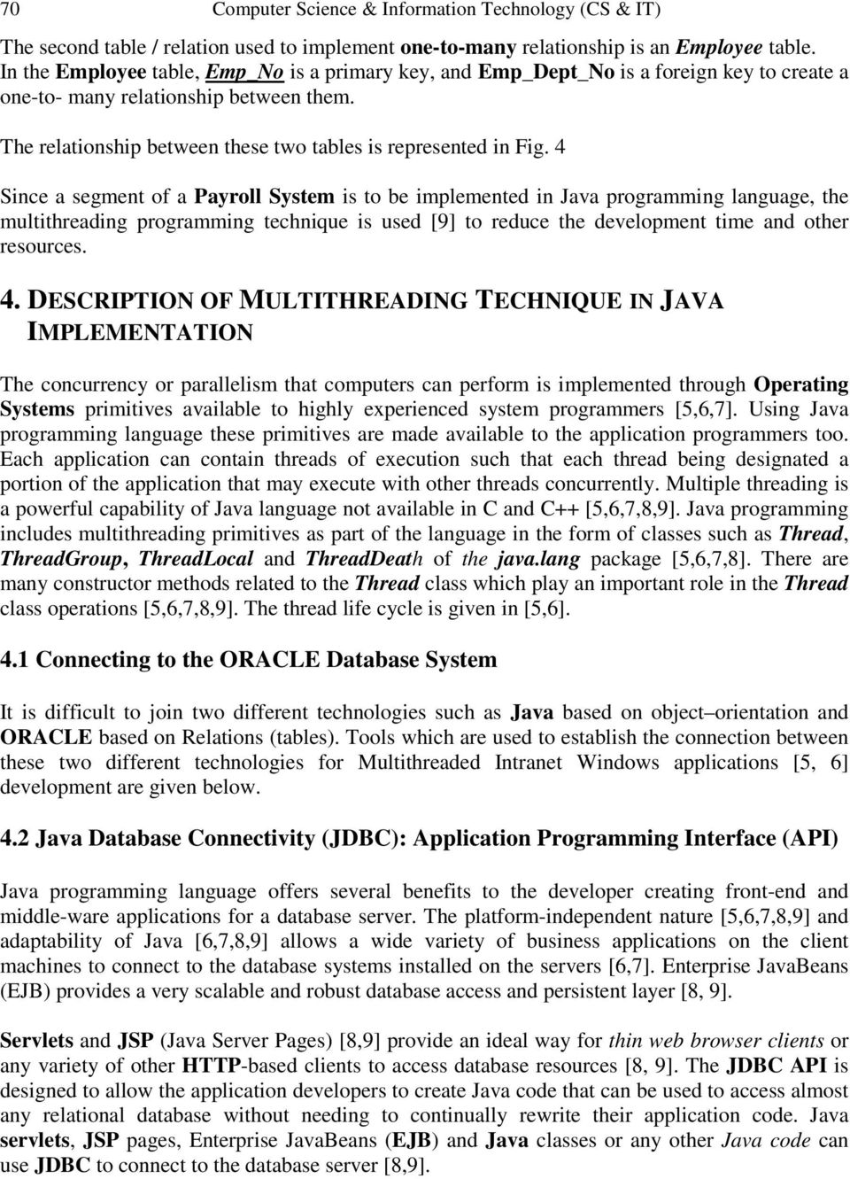 4 Since a segment of a Payroll System is to be implemented in Java programming language, the multithreading programming technique is used [9] to reduce the development time and other resources. 4.