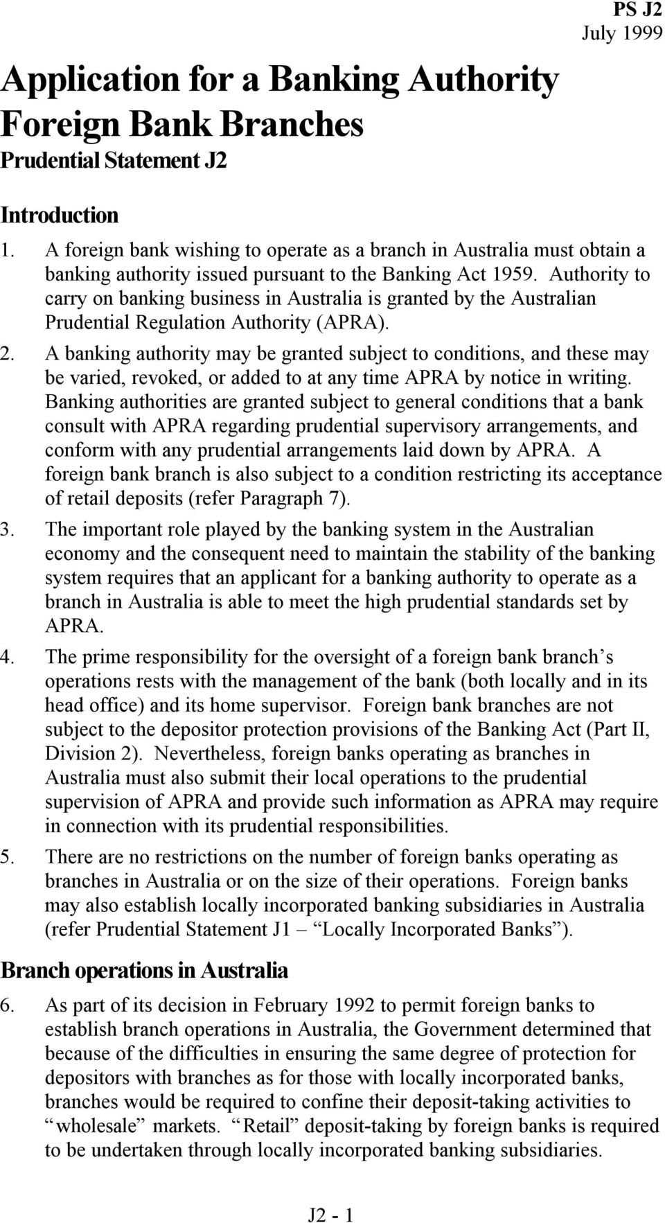 Authority to carry on banking business in Australia is granted by the Australian Prudential Regulation Authority (APRA). 2.