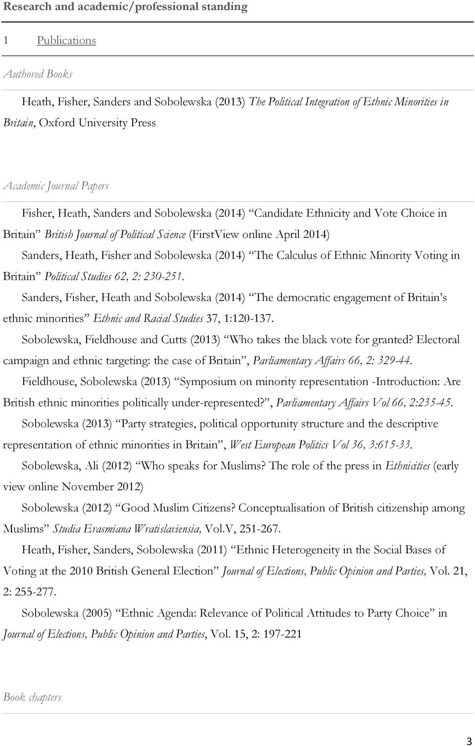 Heath, Fisher and Sobolewska (2014) The Calculus of Ethnic Minority Voting in Britain Political Studies 62, 2: 230-251.