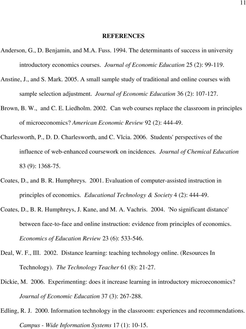 Can web courses replace the classroom in principles of microeconomics? American Economic Review 92 (2): 444-49. Charlesworth, P., D. D. Charlesworth, and C. Vlcia. 2006.