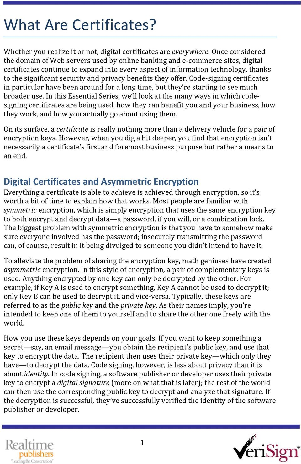 security and privacy benefits they offer. Code signing certificates in particular have been around for a long time, but they re starting to see much broader use.