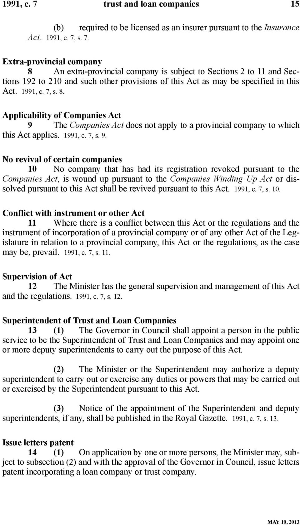 The Companies Act does not apply to a provincial company to which this Act applies. 1991, c. 7, s. 9.