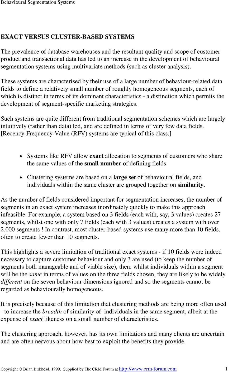 These systems are characterised by their use of a large number of behaviour-related data fields to define a relatively small number of roughly homogeneous segments, each of which is distinct in terms